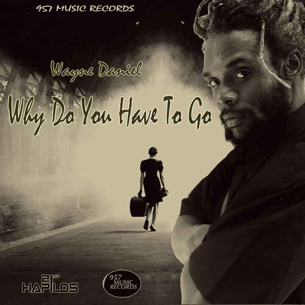 WAYNE DANIEL - WHY DO YOU HAVE TO GO - SINGLE 957 MUSIC RECORDS #ITUNES 1/10/13 #957MusicRec