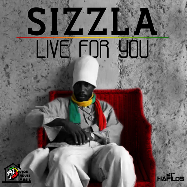 SIZZLA - LIVE FOR YOU - SINGLE - LYON HOUSE MUSIC #ITUNES 10/1/13 @sizzlakalonji_ @lyonhousemuzik