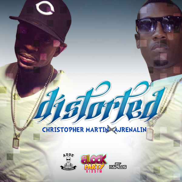 CHRISTOPHER MARTIN X AJRENALIN - DISTORTED - BLOCK PARTY RIDDIM - SINGLE - #ITUNES 7/23/13 @iamchrismartin @addeprod @ajrenalinmusic