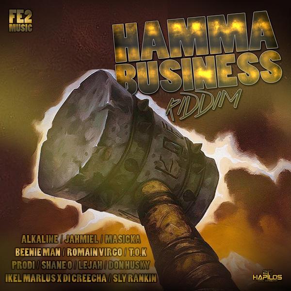 HAMMA BUSINESS RIDDIM - ALKALINE, JAHMIEL, MASICKA #ITUNES 5/12/17 #PREORDER 5/5/17 @ZjWahwaMadboss