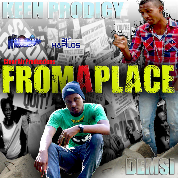 DEMSI FT. KEEN PRODIGY - FROM A PLACE - SINGLE - CLEAR AIR PRODUCTION #ITUNES 1/10/13 @clearairmusic