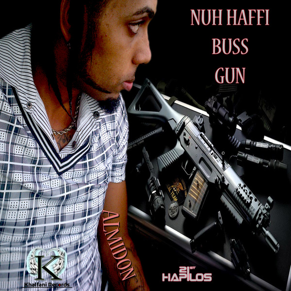 ALMIDON - NUH HAFFI BUSS GUN - SINGLE - KHALFANI RECORDS #ITUNES 10/1/13 @Kfanimusic