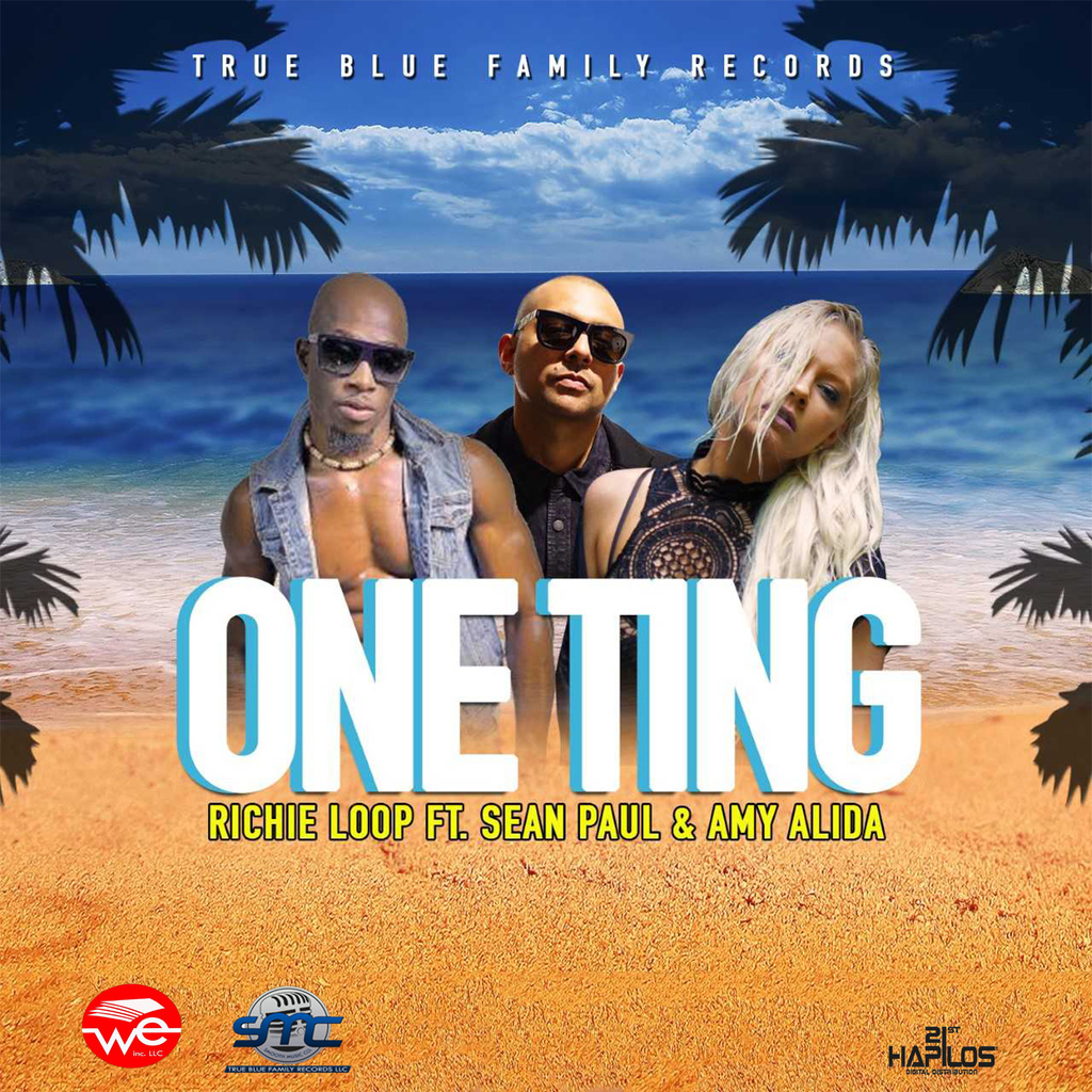 RICHIE LOOPFT. SEAN PAUL & AMY ALIDA - ONE TING - SINGLE #ITUNES 9/1/17 #PREORDER 8/25/17