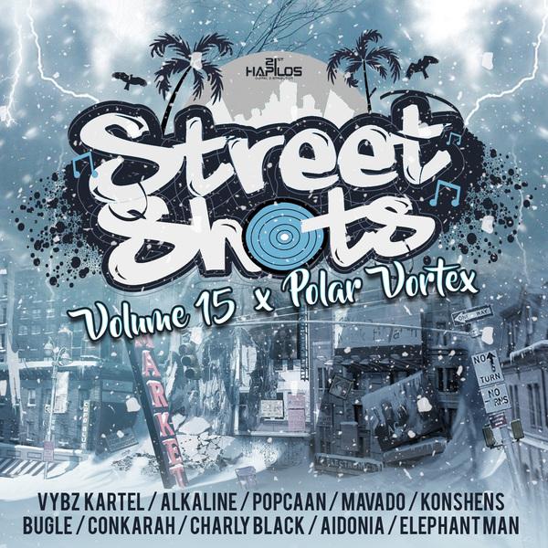 STREET SHOTS VOL.15 (POLAR VORTEX) - #ITUNES 12/9 #PRE 11/18 KARTEL POPCAAN ALKALINE & MORE @21STHAPILOS