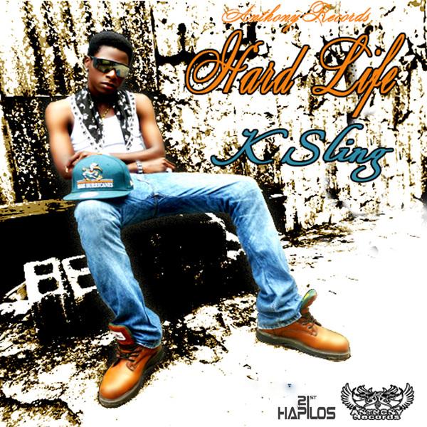 K SLING - HARD LIFE - SINGLE - #ITUNES 10/8/13 @anthonyrecords