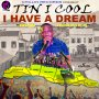 TIN I COOL - I HAVE A DREAM - SINGLE #ITUNES 7/21/17 @Tinicool by 21stHapilos