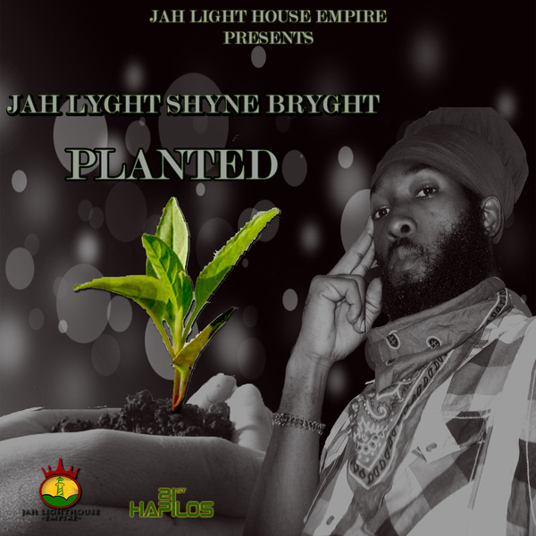 JAH LYGHT SHYNE BRYGHT - PLANTED - SINGLE - JAH LIGHTHOUSE EMPIRE #ITUNES 10/1/13 #JahLighthouseEmpire