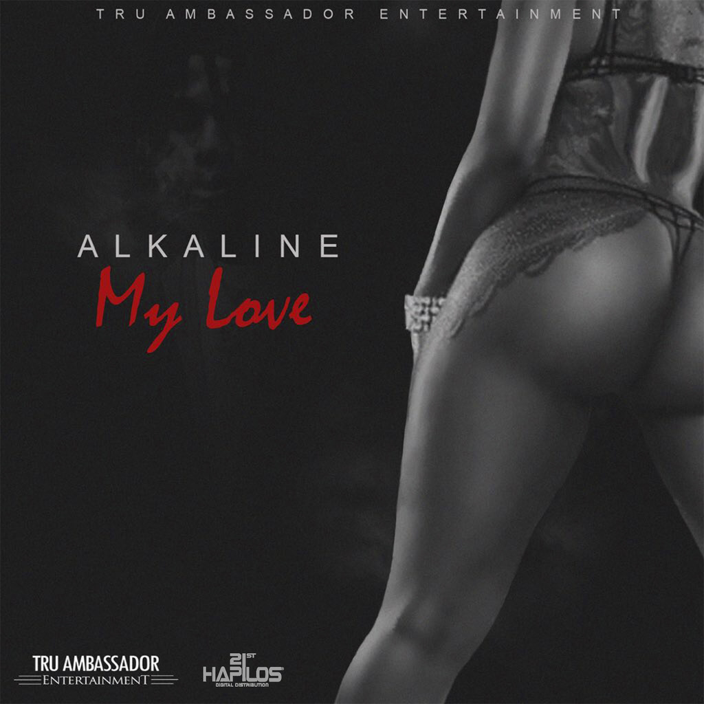 ALKALINE - MY LOVE - SINGLE #ITUNES 7/14/17 #PREORDER 7/30/17 @jahvyambassador @thealkaline