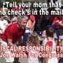 """""""Tell your mom the check's in the mail... Fiscal responsibility,  @RepJoeWalsh for Congress"""" http://is.gd/uUR92g"""